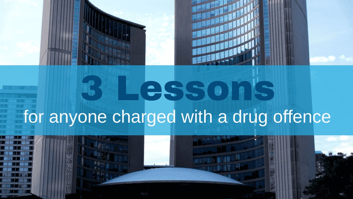 3-Lessons-for-anyone-charged-with-a-drug-offence-in-toronto-ontario